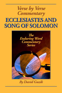 ecclesiastes-song of solomon-by David Guzik at Enduring Word